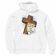 Christian Pullover hoodie sweatshirt: I'll be back to get you soon Love JESUS