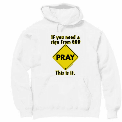 Christian pullover hoodie sweatshirt: If you need a sign from God this is it. PRAY