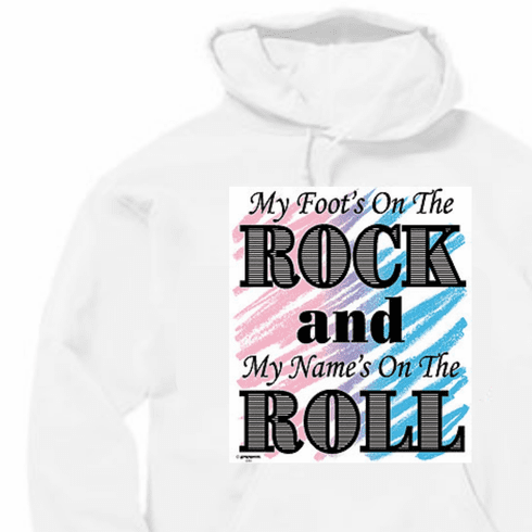 Christian pullover hoodie sweatshirt: My foot's on the ROCK and my name's on the ROLL