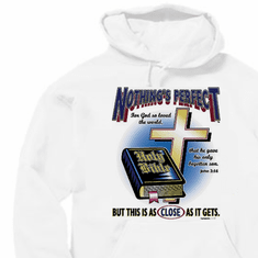 Christian pullover hoodie sweatshirt: Nothing's perfect but this is as close as it gets (bible)