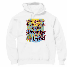 Christian pullover hoodie sweatshirt: The future is as bright as the promise of God
