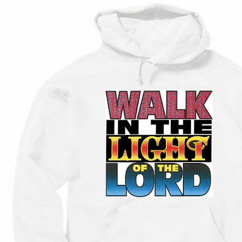 Christian pullover hoodie sweatshirt: Walk in the Light of the Lord