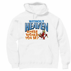 Christian pullover hoodie sweatshirt: Without Heaven where would you be?