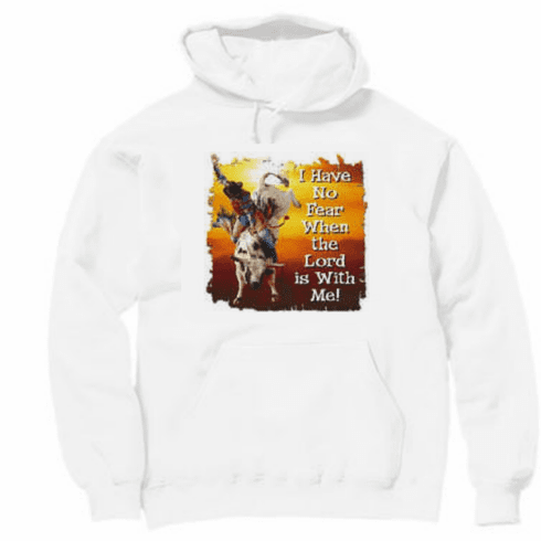 Christian rodeo cowboy Pullover Hoodie Hooded sweatshirt - I have no fear when the Lord is with me
