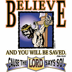Christian shirt Believe and be saved cause the Lord says so