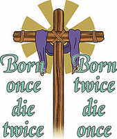 Christian shirt: Born once die twice. Born twice die once.