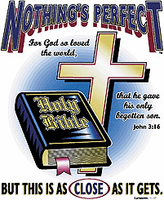 Christian shirt:  Nothing's perfect but this is as close as it gets (bible)