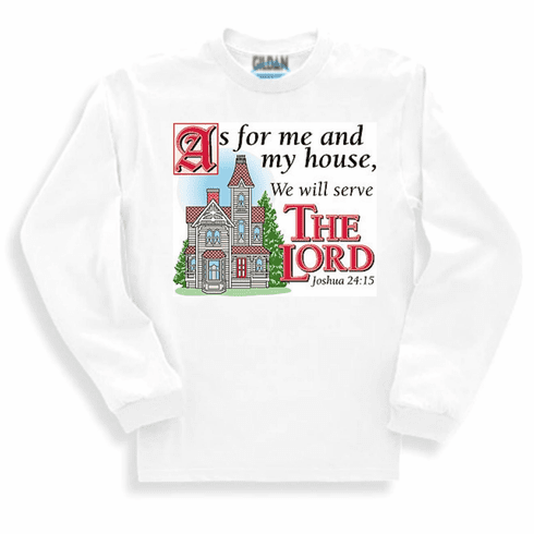 Christian sweatshirt or long sleeve T-shirt: As for me an my house we will serve the Lord Joshua 24:15