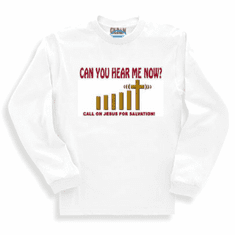 Christian Sweatshirt or long sleeve T-Shirt:  Can you hear me now?  Call on Jesus for Salvation
