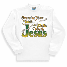 Christian sweatshirt or long sleeve T-shirt:  Exercise your faith Walk with Jesus