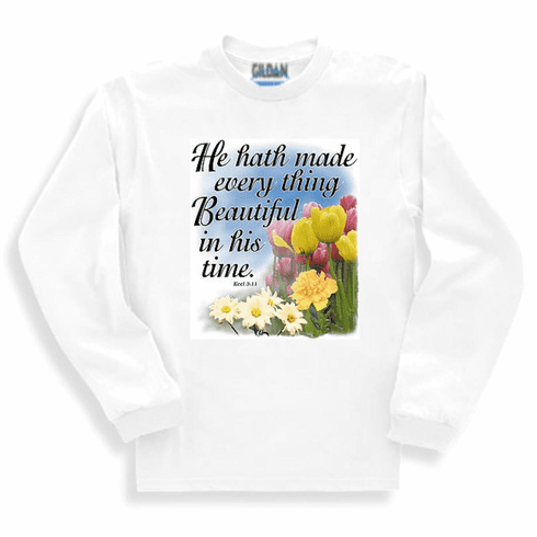 Christian sweatshirt or long sleeve T-shirt:  He hath made everything beautiful in his time