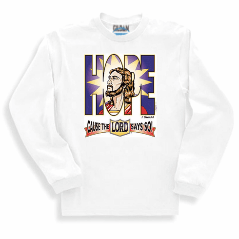 Christian sweatshirt or long sleeve t-shirt Hope cause the Lord says so