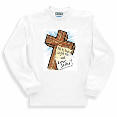 Christian sweatshirt or long sleeve t-shirt: I'll be back to get you soon Love JESUS