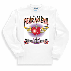 Christian Sweatshirt or long sleeve T-shirt I will fear no evil cause the LORD says so.