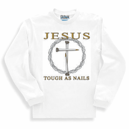 Christian sweatshirt or long sleeve t-shirt - JESUS tough as nails.