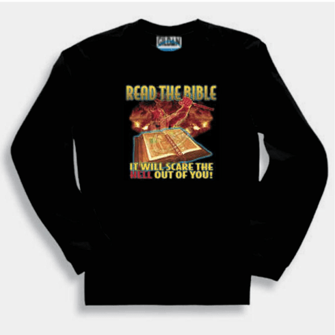 Christian sweatshirt or long sleeve t-shirt Read the Bible it will scare the hell out of you