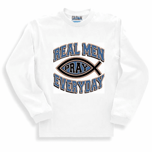 Christian Sweatshirt or long sleeve T-shirt: Real men pray everyday