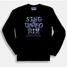Christian Sweatshirt or long sleeve T-Shirt Sing Unto Him Jesus God praise Worship