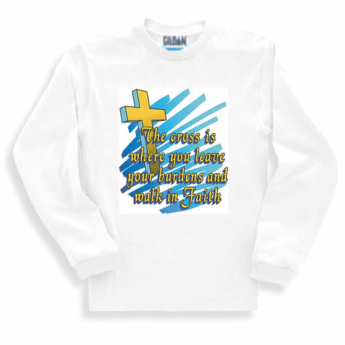Christian sweatshirt or long sleeve t-shirt: The cross is where you leave your burdens and walk in faith