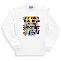 Christian sweatshirt or long sleeve t-shirt:  The future is as bright as the promise of God