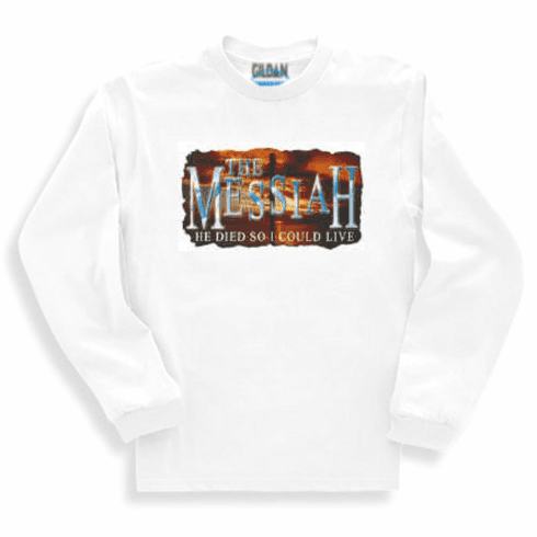 Christian Sweatshirt or long sleeve T-Shirt - The MESSIAH He died so I could live.  Jesus Christ