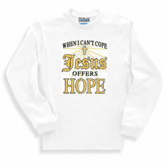 Christian sweatshirt or long sleeve  t-shirt:  When I can't cope Jesus offers hope.