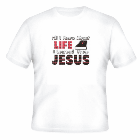 Christian t-shirt:  All I know about life I learned from JESUS