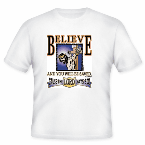 Christian t-shirt Believe and be saved cause the Lord says so
