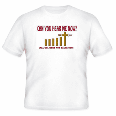 Christian T-Shirt:  Can you hear me now?  Call on Jesus for Salvation