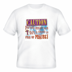 Christian t-shirt Caution person inside this shirt is subject to fits of praise