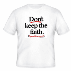 Christian T-shirt Don't keep the faith spread it around witness