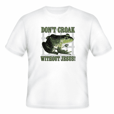 Christian T-Shirt Frog Don't croak without Jesus