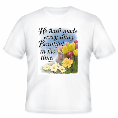 Christian T-Shirt:  He hath made everything beautiful in his time