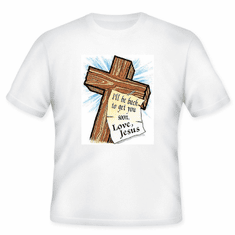 Christian T-Shirt:  I'll be back to get you soon Love JESUS
