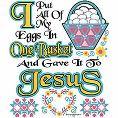 Christian T-shirt I put all my eggs in one basket and gave it to JESUS