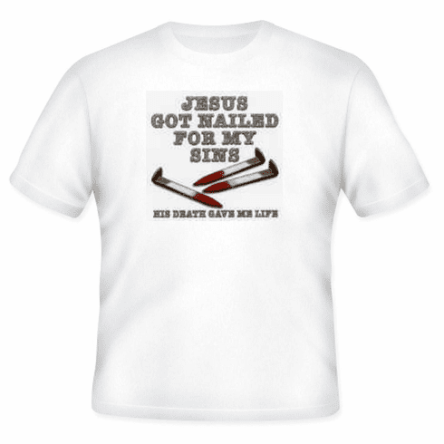Christian t-shirt JESUS got nailed for my sins His death gave me life