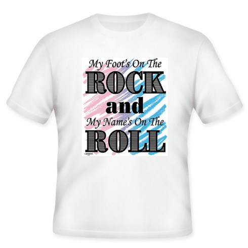 Christian T-Shirt:  My foot's on the ROCK and my name's on the ROLL