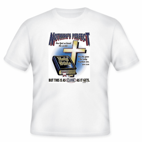 Christian T-shirt:  Nothing's perfect but this is as close as it gets (bible)