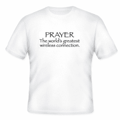 Christian t-shirt PRAYER world's greatest wireless connection phone