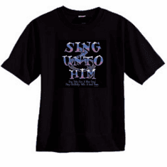 Christian T-Shirt Sing Unto Him Jesus God praise Worship