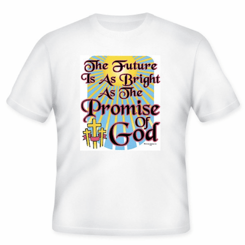 Christian T-Shirt:  The future is as bright as the promise of God