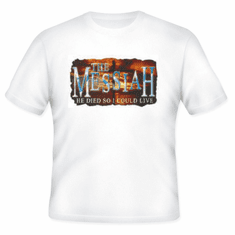 Christian T-Shirt - The MESSIAH He died so I could live.  Jesus Christ