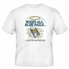 Christian T-shirt:  When all else fails read the instructions  (Bible)