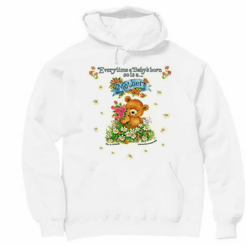 Country Decorative Every time a baby is born so is a mother teddy bear  pullover hoodie hooded sweatshirt