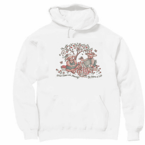 Country Decorative Good times are sharing the sweets of life teddy bears pullover hoodie hooded sweatshirt