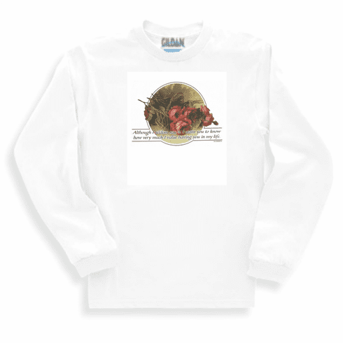 Country Decorative long sleeve tshirt sweatshirt Although I seldom say it I value having you in my life flowers