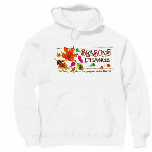 Country Decorative Seasons change to Everything there is a purpose under Heaven fall leaves autumn pullover hoodie hooded sweatshirt