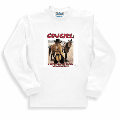 Country Western sweatshirt or long sleeve t-shirt- Cowgirl: a better looking cowboy with a nice butt