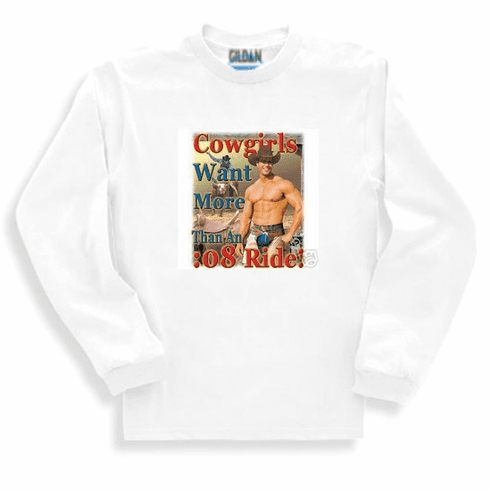 country western sweatshirt or long sleeve t-shirt: Cowgirls want more than an :08 ride
