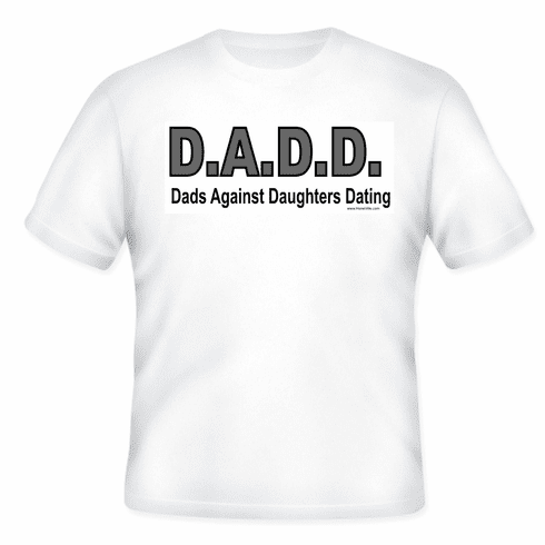 D.A.D.D. Dads against daughters dating T-shirt or pocket T-shirt